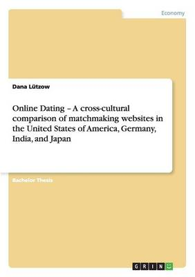 Online Dating - A Cross-Cultural Comparison of Matchmaking Websites in the United States of America, Germany, India, and Japan (Paperback)