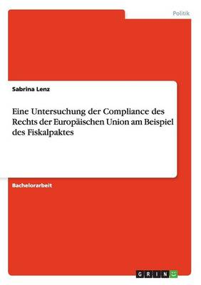 Eine Untersuchung Der Compliance Des Rechts Der Europ ischen Union Am Beispiel Des Fiskalpaktes (Paperback)