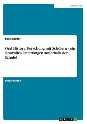 Oral History: Forschung Mit Schulern - Ein Sinnvolles Unterfangen Auerhalb Der Schule? (Paperback)