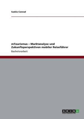 Mtourismus - Marktanalyse Und Zukunftsperspektiven Mobiler Reisefuhrer (Paperback)