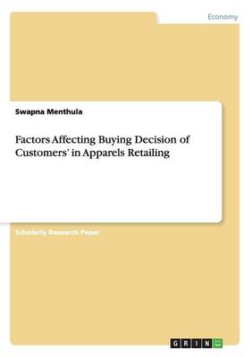 Factors Affecting Buying Decision of Customers' in Apparels Retailing (Paperback)