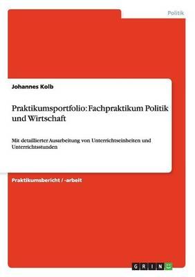 Praktikumsportfolio: Fachpraktikum Politik Und Wirtschaft (Paperback)