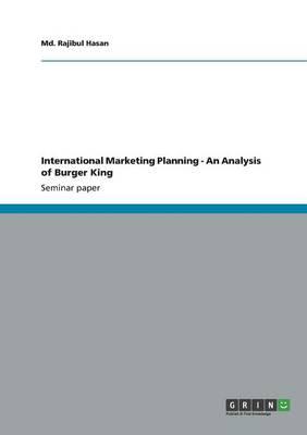 International Marketing Planning - An Analysis of Burger King (Paperback)