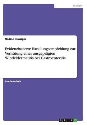 Evidenzbasierte Handlungsempfehlung Zur Verh tung Einer Ausgepr gten Windeldermatitis Bei Gastroenteritis (Paperback)