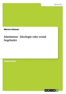 Islamismus - Ideologie Oder Sozial Begr ndet (Paperback)