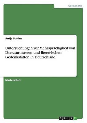 Untersuchungen Zur Mehrsprachigkeit Von Literaturmuseen Und Literarischen Gedenkst tten in Deutschland (Paperback)