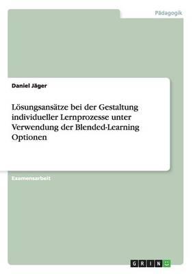 L sungsans tze Bei Der Gestaltung Individueller Lernprozesse Unter Verwendung Der Blended-Learning Optionen (Paperback)