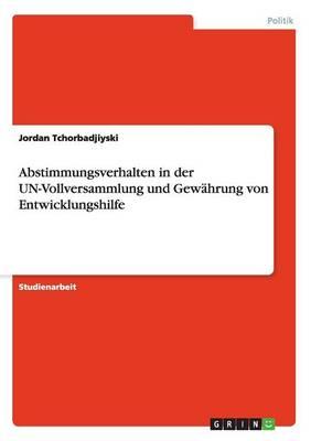 Abstimmungsverhalten in Der Un-Vollversammlung Und Gew hrung Von Entwicklungshilfe (Paperback)