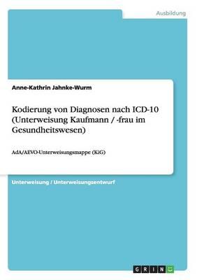 Kodierung Von Diagnosen Nach ICD-10 (Unterweisung Kaufmann / -Frau Im Gesundheitswesen) (Paperback)