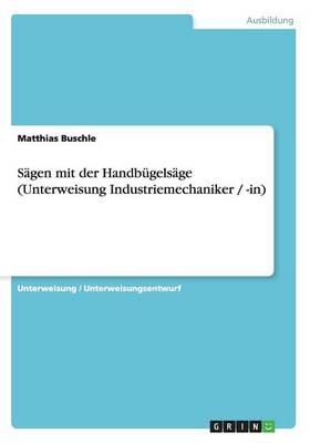 Sagen Mit Der Handbugelsage (Unterweisung Industriemechaniker / -In) (Paperback)
