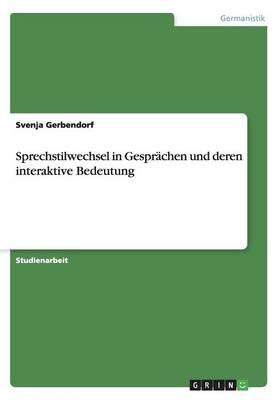 Sprechstilwechsel in Gespr chen Und Deren Interaktive Bedeutung (Paperback)