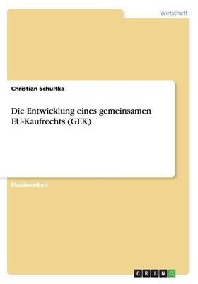 Die Entwicklung Eines Gemeinsamen Eu-Kaufrechts (Gek) (Paperback)