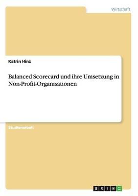 Balanced Scorecard Und Ihre Umsetzung in Non-Profit-Organisationen (Paperback)