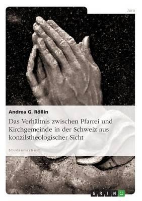Das Verhaltnis Zwischen Pfarrei Und Kirchgemeinde in Der Schweiz Aus Konzilstheologischer Sicht (Paperback)