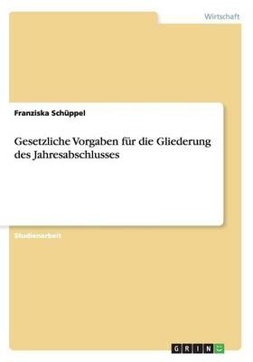 Gesetzliche Vorgaben Fur Die Gliederung Des Jahresabschlusses (Paperback)