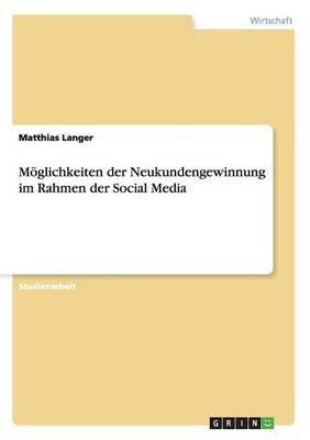 M glichkeiten Der Neukundengewinnung Im Rahmen Der Social Media (Paperback)