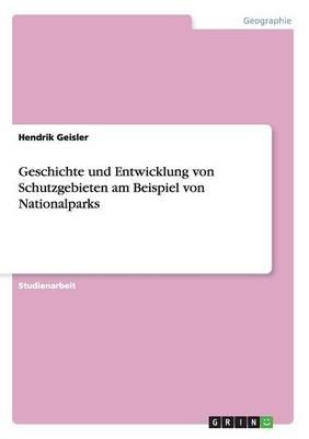 Geschichte Und Entwicklung Von Schutzgebieten in Nationalparks (Paperback)