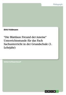 """""""die Blattlaus: Freund Der Ameise"""" Unterrichtsstunde F�r Das Fach Sachunterricht in Der Grundschule (1. Lehrjahr) (Paperback)"""