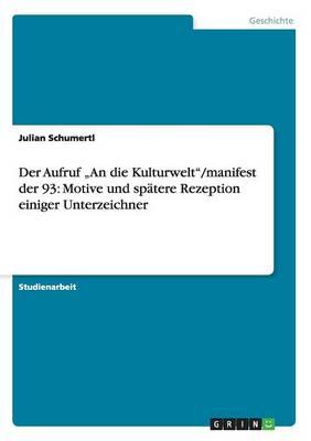 """Der Aufruf """"an Die Kulturwelt/Manifest Der 93: Motive Und Sp tere Rezeption Einiger Unterzeichner (Paperback)"""