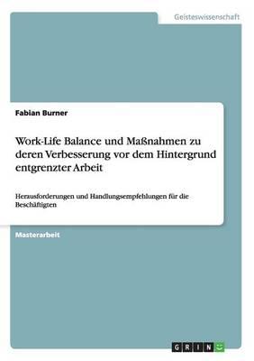 Verbesserungsma nahmen F r Die Work-Life Balance VOR Dem Hintergrund Entgrenzter Arbeit (Paperback)