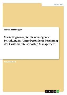 Customer Relationship Management Und Marketingkonzepte F r Verm gende Privatkunden (Paperback)