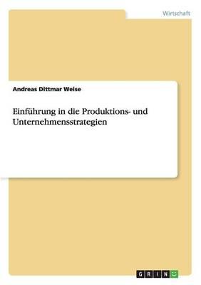 Einf hrung in Die Produktions- Und Unternehmensstrategien (Paperback)