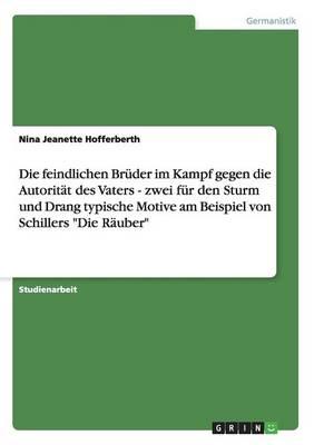 """Die Feindlichen Bruder Im Kampf Gegen Die Autoritat in Schillers """"Die Rauber"""" (Paperback)"""