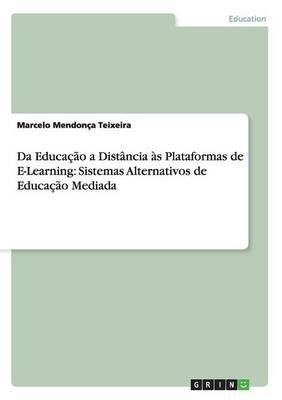 Da Educacao a Distancia as Plataformas de E-Learning: Sistemas Alternativos de Educacao Mediada (Paperback)