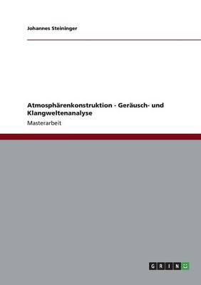 Atmospharenkonstruktion - Gerausch- Und Klangweltenanalyse (Paperback)
