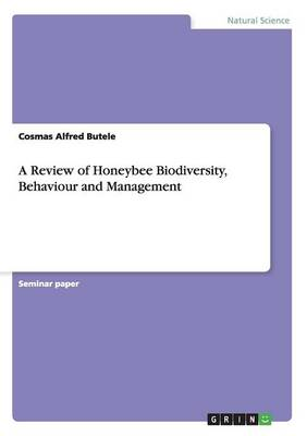 A Review of Honeybee Biodiversity, Behaviour and Management (Paperback)