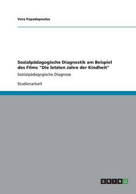 """Sozialpadagogische Diagnostik Am Beispiel Des Films """"Die Letzten Jahre Der Kindheit"""" (Paperback)"""