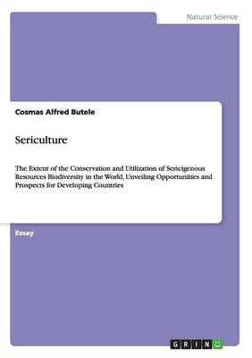 Sericulture. the Extent of the Conservation and Utilization of Sericigenous Resources Biodiversity in the World (Paperback)
