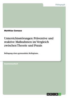 Unterrichtsst rungen: Pr ventive Und Reaktive Ma nahmen Im Vergleich Zwischen Theorie Und Praxis (Paperback)