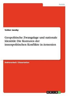 Geopolitische Zwangslage Und Nationale Identitat: Die Konturen Der Innenpolitischen Konflikte in Armenien (Paperback)