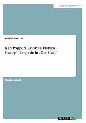 "Karl Poppers Kritik an Platons Staatsphilosophie in ""der Staat (Paperback)"