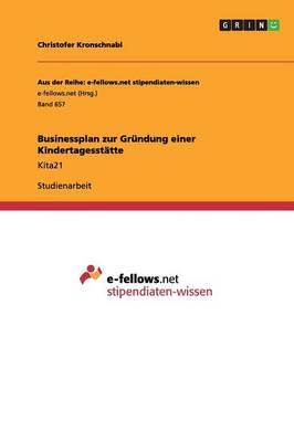 Businessplan Zur Gr�ndung Einer Kindertagesst�tte (Paperback)
