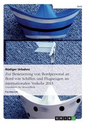 Zur Besteuerung Von Bordpersonal an Bord Von Schiffen Und Flugzeugen Im Internationalen Verkehr 2013 (Paperback)