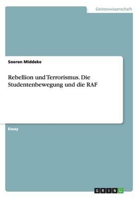 Rebellion Und Terrorismus. Die Studentenbewegung Und Die RAF (Paperback)