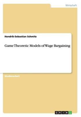 Game Theoretic Models of Wage Bargaining (Paperback)