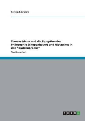 """Thomas Mann Und Die Rezeption Der Philosophie Schopenhauers Und Nietzsches in Den """"Buddenbrooks"""" (Paperback)"""
