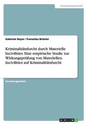 Kriminalitatsfurcht Durch Materielle Incivilities: Eine Empirische Studie Zur Wirkungsprufung Von Materiellen Incivilities Auf Kriminalitatsfurcht (Paperback)