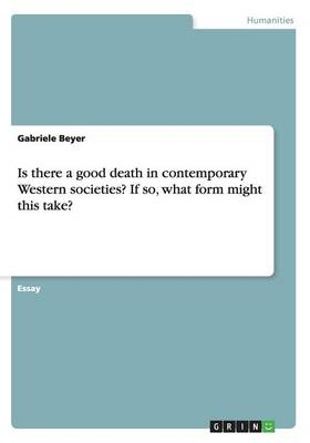 Is There a Good Death in Contemporary Western Societies? If So, What Form Might This Take? (Paperback)