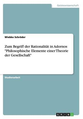 Zum Begriff Der Rationalit t in Adornos Philosophische Elemente Einer Theorie Der Gesellschaft (Paperback)