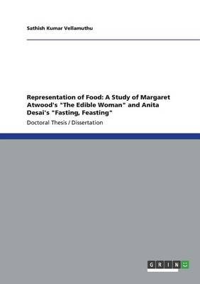 Representation of Food: A Study of Margaret Atwood's the Edible Woman and Anita Desai's Fasting, Feasting (Paperback)