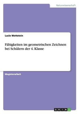 Geometrisches Zeichnen. Eine Untersuchung zu den Zeichenfahigkeiten von Viertklasslern (Paperback)