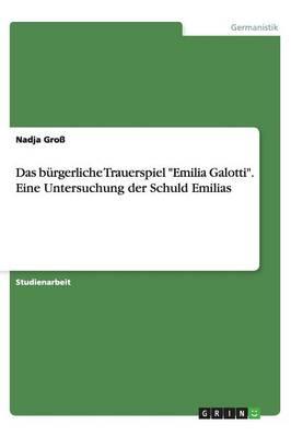 Das B rgerliche Trauerspiel Emilia Galotti. Eine Untersuchung Der Schuld Emilias (Paperback)