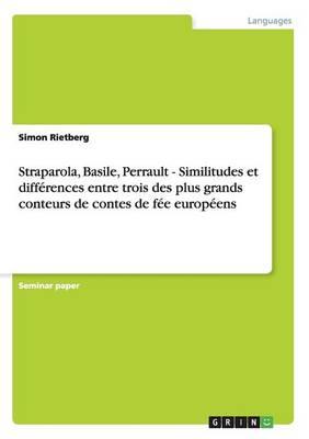 Straparola, Basile, Perrault - Similitudes Et Diff rences Entre Trois Des Plus Grands Conteurs de Contes de F e Europ ens (Paperback)