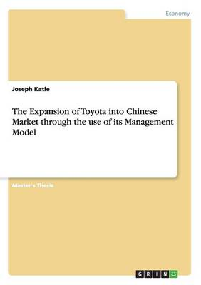 The Expansion of Toyota Into Chinese Market Through the Use of Its Management Model (Paperback)