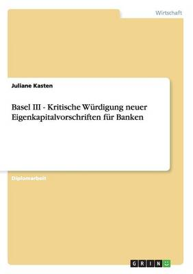 Basel III - Kritische W rdigung Neuer Eigenkapitalvorschriften F r Banken (Paperback)