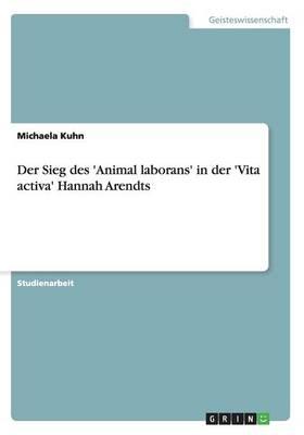 Der Sieg Des 'Animal Laborans' in Der 'Vita Activa' Hannah Arendts (Paperback)